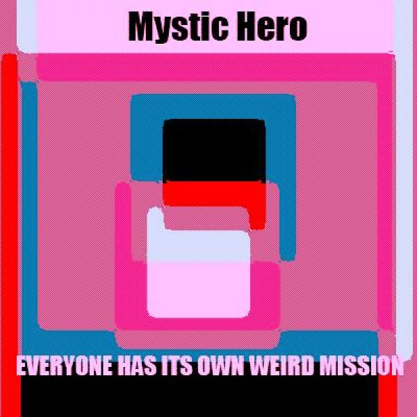 Mystic Hero Everyone Has Its Own Weird Mission