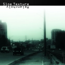 SloeTexture / Melancholy (2010)